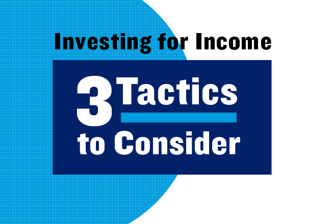 Slideshow illustrating three tactics to consider when investing for income