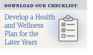 Download Our Checklist for Develop a Health and Wellness Plan for the Later Years
