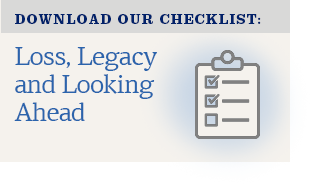Download Our Checklist for Loss , Legacy and Looking Ahead