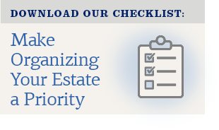 Download Our Checklist for make Organizing Your Estate a Priority